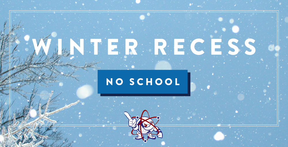 Winter Recess starts on Friday, December 20th with a half-day. There will be no school on Monday, December 23rd through Friday, January 3rd
