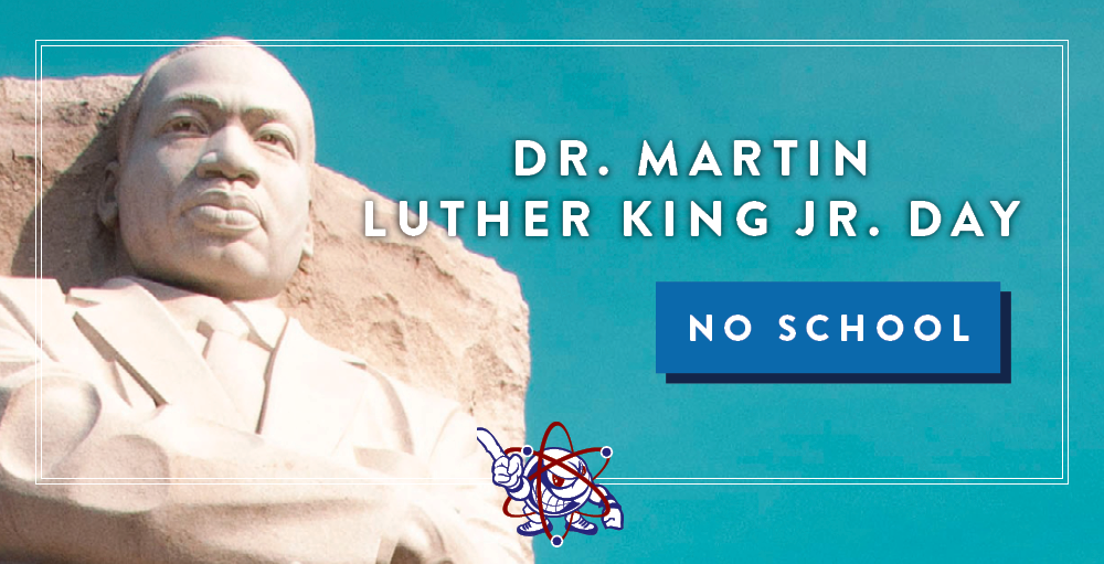 There will be no school on Monday, January 20th in observance of Rev. Dr. Martin Luther King Jr. Day
