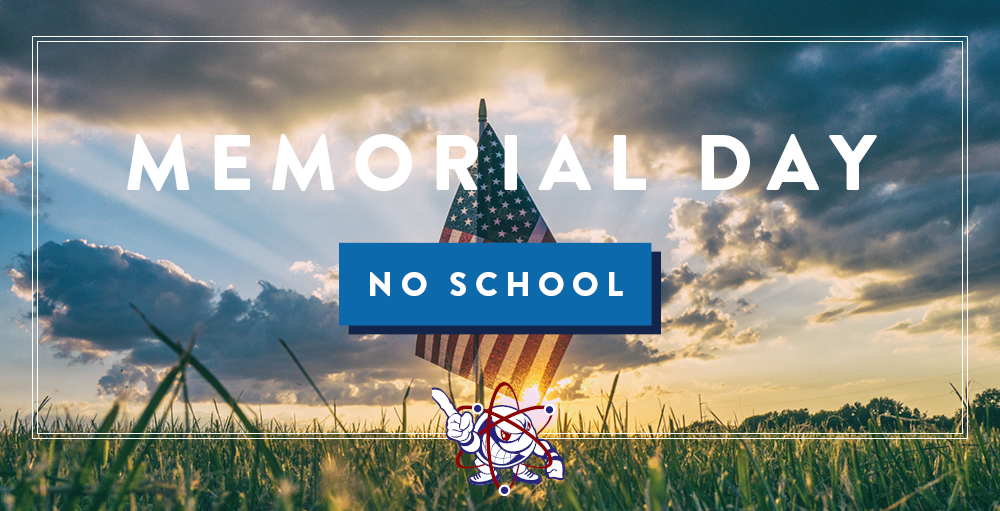 There will be no school on Monday, May 25th in observance of Memorial Day