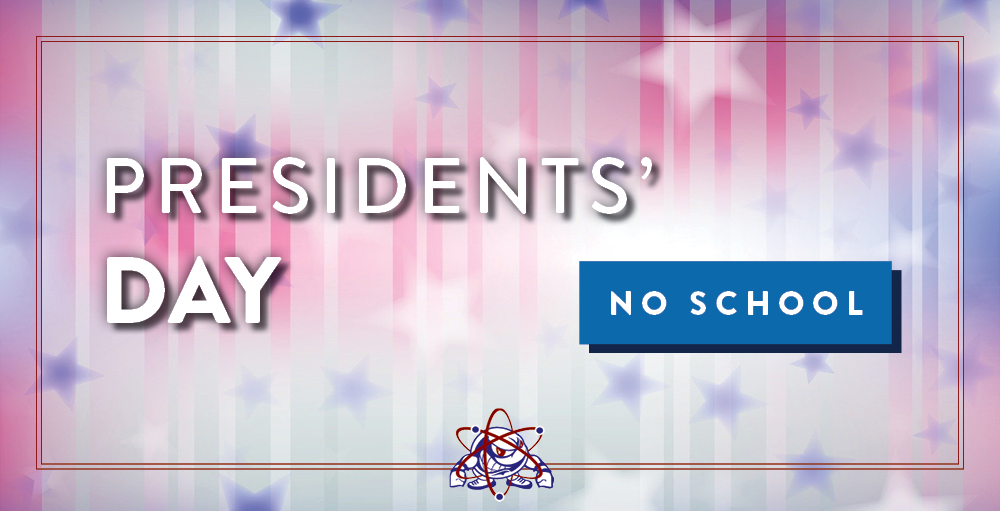 In observance of Presidents' Day there will be no school on Monday, February 15th. Enjoy your day off, Atoms!