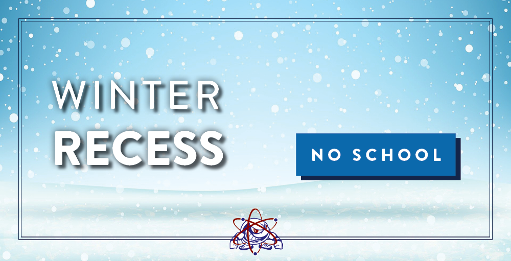 There will be no school Tuesday, February 16th through Friday, February 19th for Winter Recess.