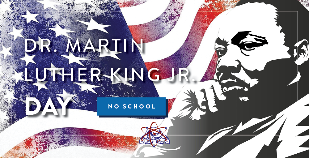 There will be no school on Monday, January 18th in observance of Reverend Dr. Martin Luther King Jr. Day. Classes will resume on Tuesday, January 19th.